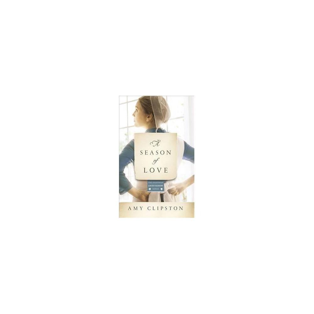 Season of Love - (Kauffman Amish Bakery) by Amy Clipston (Paperback)