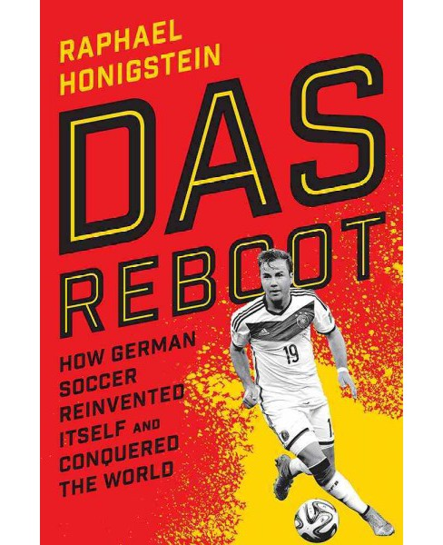 Das Reboot : How German Soccer Reinvented Itself and Conquered the World (Paperback) (Raphael - image 1 of 1