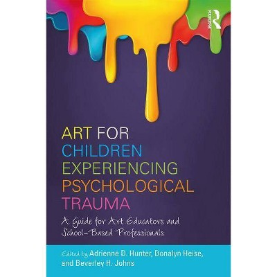Art for Children Experiencing Psychological Trauma - by  Adrienne D Hunter & Donalyn Heise & Beverley H Johns (Paperback)