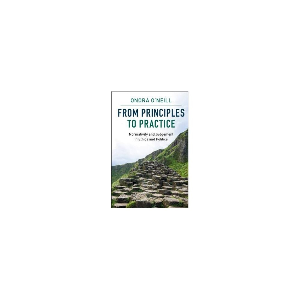 From Principles to Practice : Normativity and Judgement in Ethics and Politics - (Paperback)