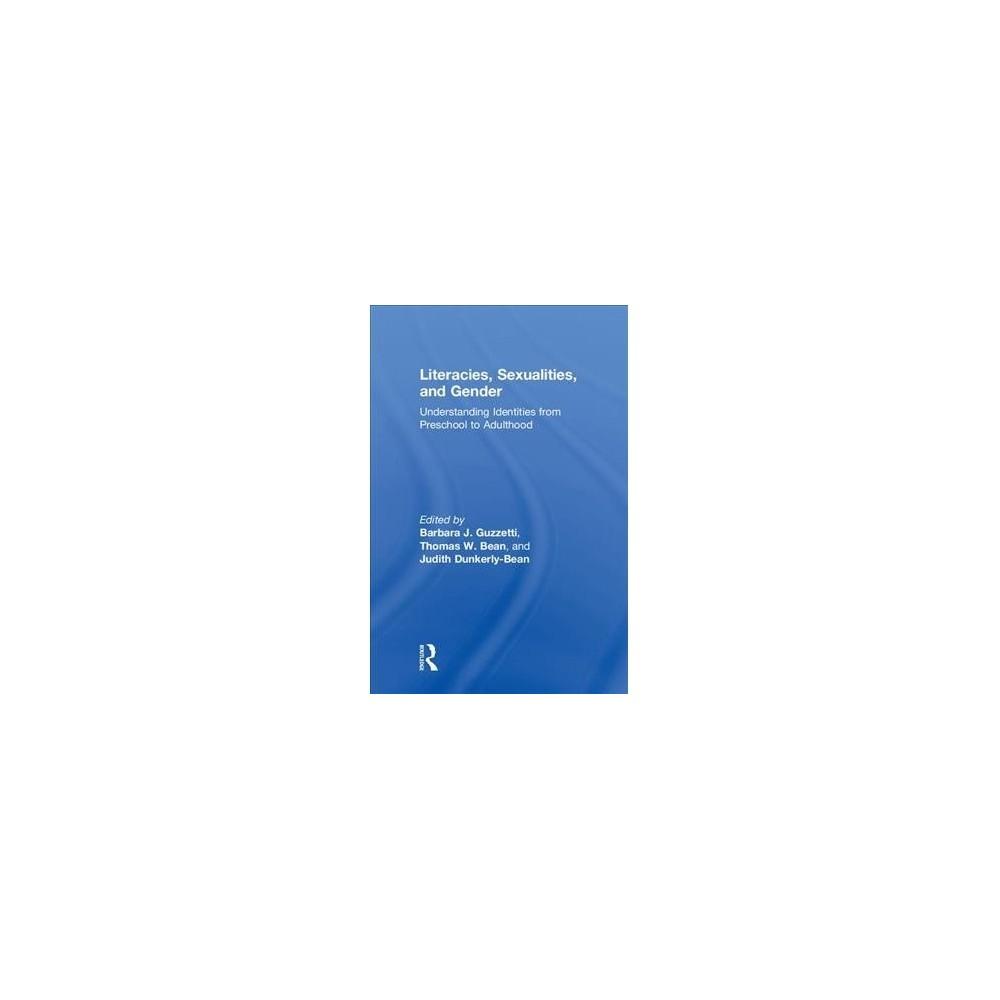Literacies, Sexualities, and Gender : Understanding Identities from Preschool to Adulthood - (Hardcover)