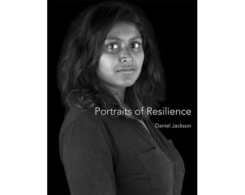 Portraits of Resilience -  by Daniel Jackson (Hardcover) - image 1 of 1