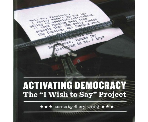 "Activating Democracy : The ""I Wish to Say"" Project (Paperback) - image 1 of 1"