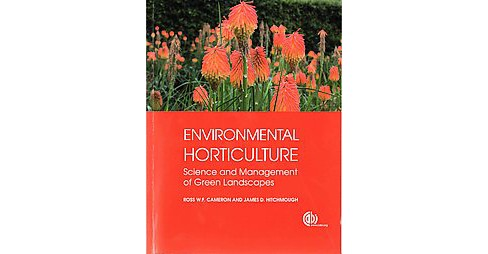 Environmental Horticulture : Science and Management of Green Landscapes (Paperback) (Ross W. F. Cameron - image 1 of 1