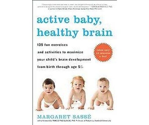 Active Baby, Healthy Brain : 135 Fun Exercises and Activities to Maximize Your Child's Brain Development - image 1 of 1