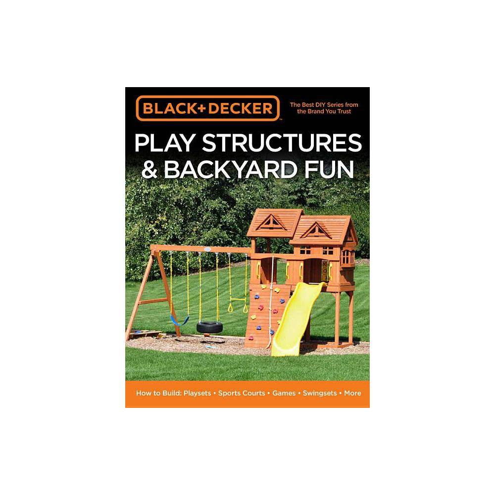 Black & Decker Play Structures & Backyard Fun - (Paperback) was $22.99 now $11.89 (48.0% off)