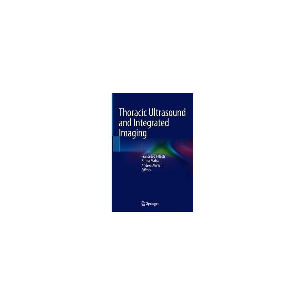 Thoracic Ultrasound and Integrated Imaging - by Francesco Feletti (Hardcover)