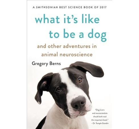 What It's Like to Be a Dog : And Other Adventures in Animal Neuroscience - Reprint by Gregory Berns - image 1 of 1