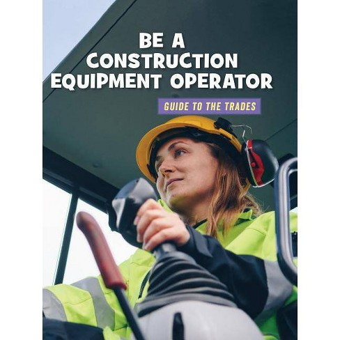 Be a Construction Equipment Operator - (21st Century Skills Library: Guide to the Trades) by  Wil Mara - image 1 of 1
