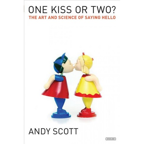 one kiss or two the art and science of saying hello by andy