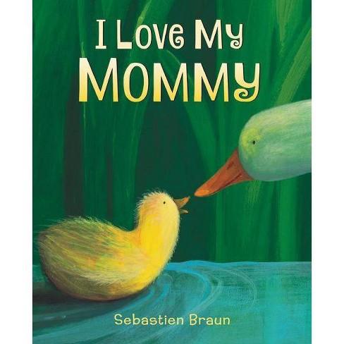 I Love My Mommy (Hardcover) (Sebastien Braun) - image 1 of 1