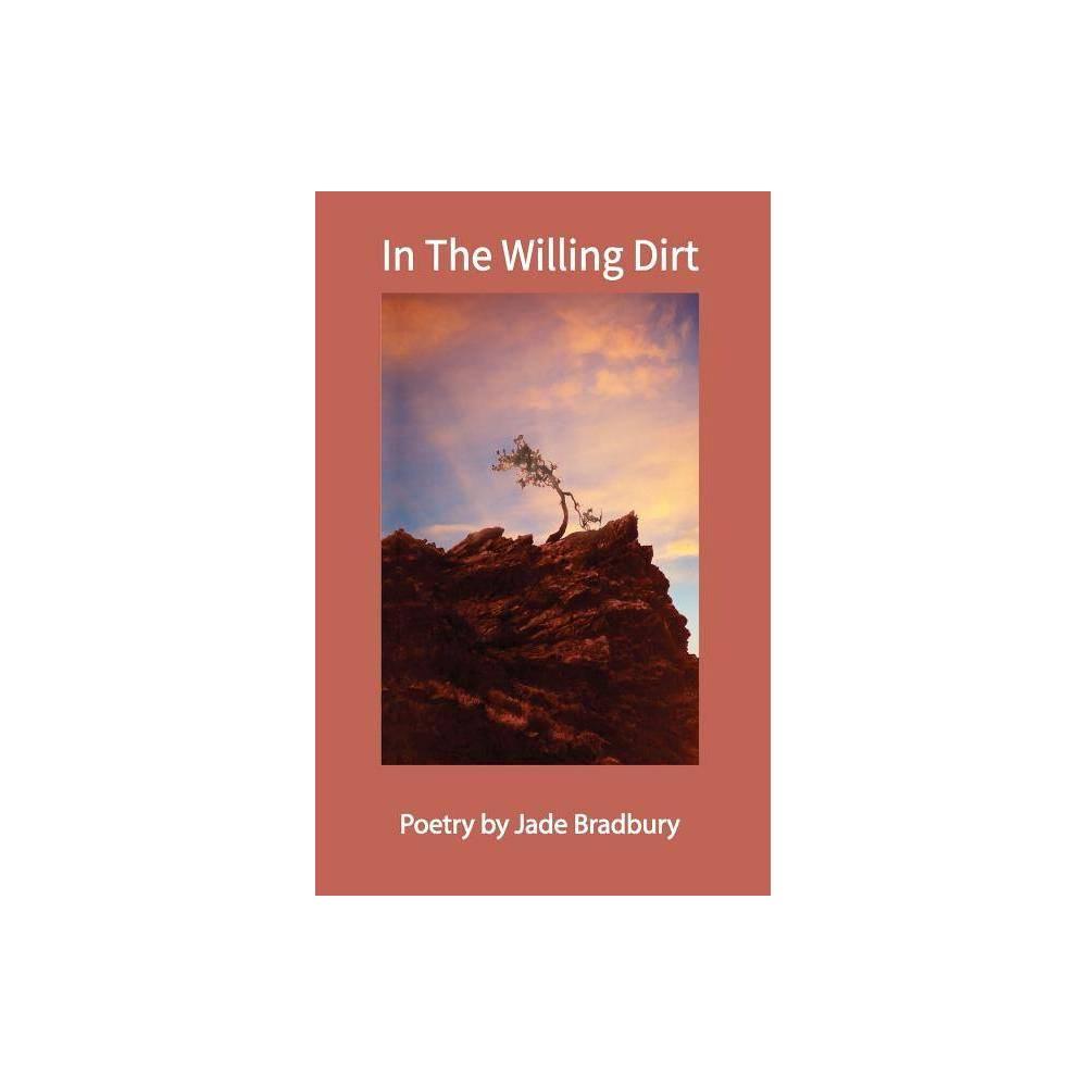 In The Willing Dirt By Jade Bradbury Paperback