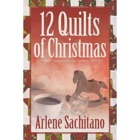 The 12 Quilts of Christmas - (Harriet Truman/Loose Threads Mystery) by  Arlene Sachitano (Paperback) - image 1 of 1