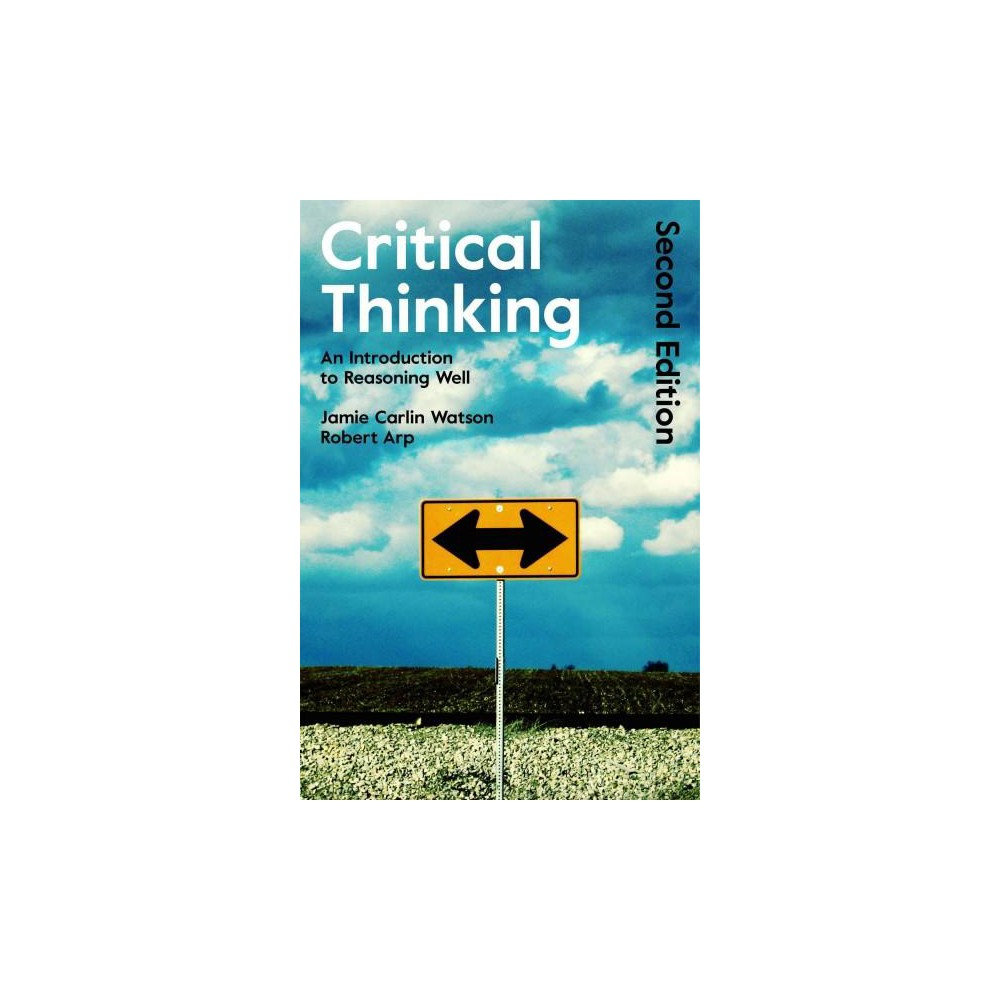 Critical Thinking : An Introduction to Reasoning Well (Paperback) (Jamie Carlin Watson)