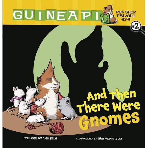 And Then There Were Gnomes - (Guinea Pig, Pet Shop Private Eye) by  Colleen AF Venable (Paperback) - image 1 of 1