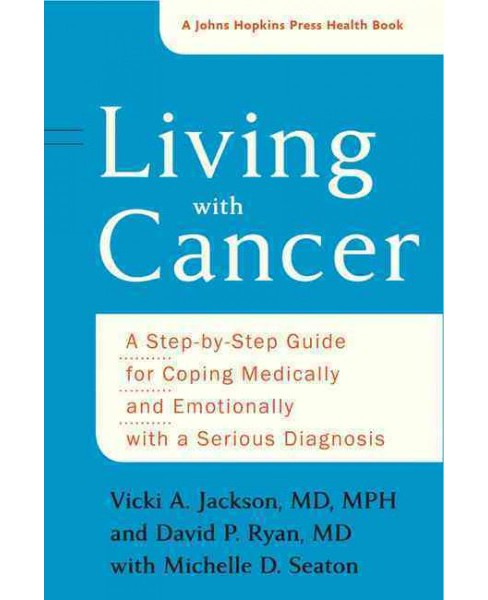 Living With Cancer : A Step-by-Step Guide for Coping Medically and Emotionally With a Serious Diagnosis - image 1 of 1