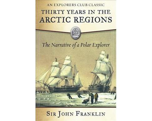 Thirty Years in the Arctic Regions : The Narrative of a Polar Explorer (Reprint) (Paperback) (Sir John - image 1 of 1