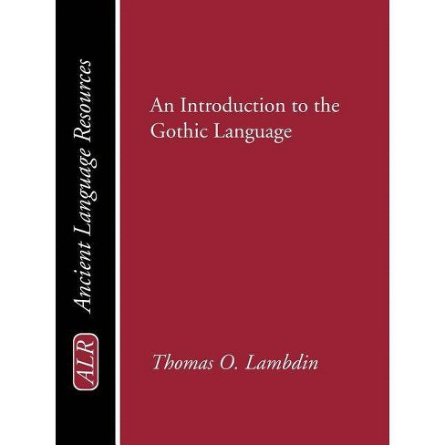 Introduction to the Gothic Language - (Ancient Language Resources) by  Thomas O Lambdin (Paperback) - image 1 of 1