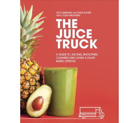Juice Truck : A Guide to Juicing, Smoothies, Cleanses and Living a Plant Based Lifestyle -  (Paperback) - image 1 of 1