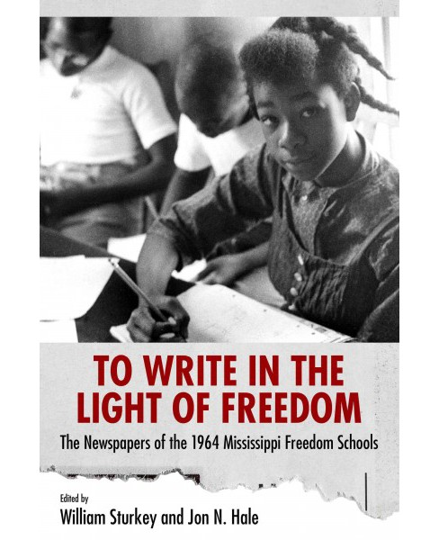 To Write in the Light of Freedom : The Newspapers of the 1964 Mississippi Freedom Schools (Reprint) - image 1 of 1