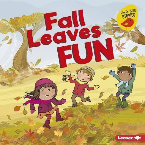 Fall Leaves Fun - (Fall Fun (Early Bird Stories (TM))) by  Martha E H Rustad (Hardcover) - image 1 of 1