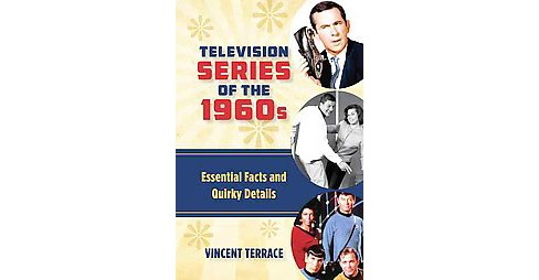 Television Series of the 1960s : Essential Facts and Quirky Details (Hardcover) (Vincent Terrace) - image 1 of 1