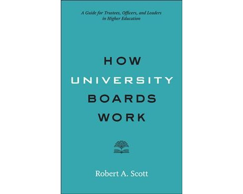 How University Boards Work : A Guide for Trustees, Officers, and Leaders in Higher Education - image 1 of 1