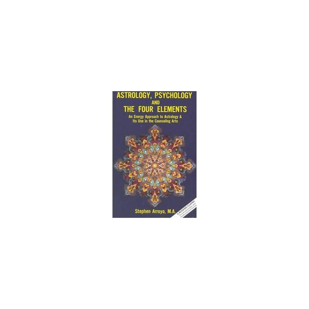 Astrology, Psychology, and the Four Elements : An Energy Approach to Astrology & Its Use in the
