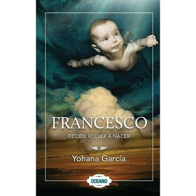 Francesco Decide Volver a Nacer - by  Yohana Garcia (Paperback)