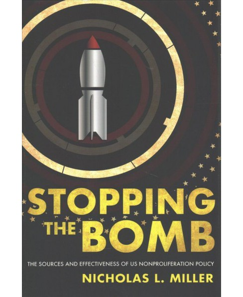 Stopping the Bomb : The Sources and Effectiveness of US Nonproliferation Policy -  (Hardcover) - image 1 of 1