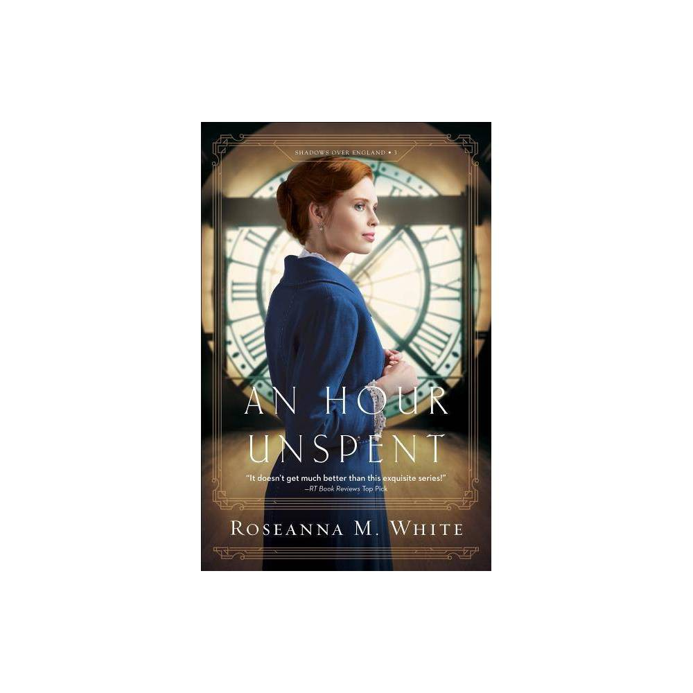 An Hour Unspent Shadows Over England By Roseanna M White Paperback