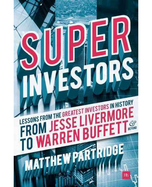 Superinvestors : Lessons from the Greatest Investors in History, From Jesse Livermore to Warren Buffett - image 1 of 1