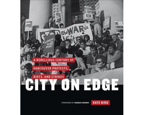 City on Edge : A Rebellious Century of Vancouver Protests, Riots, and Strikes (Hardcover) (Kate Bird) - image 1 of 1
