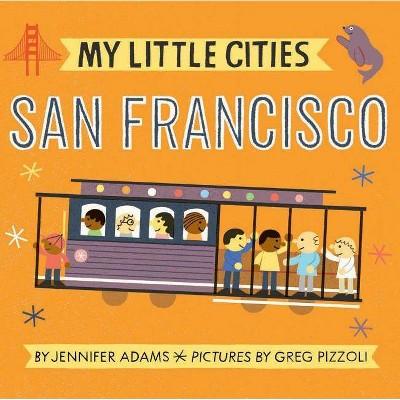 My Little Cities: San Francisco - by  Jennifer Adams (Board Book)