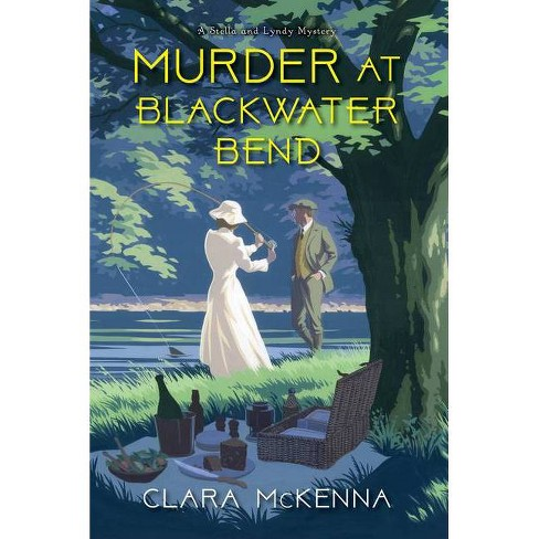 Murder at Blackwater Bend - (Stella and Lyndy Mystery) by  Clara McKenna (Hardcover) - image 1 of 1