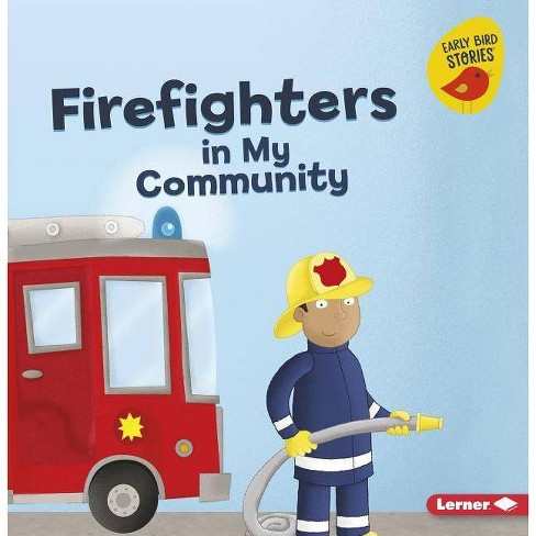 Firefighters in My Community - (Meet a Community Helper (Early Bird Stories (TM))) by  Gina Bellisario - image 1 of 1