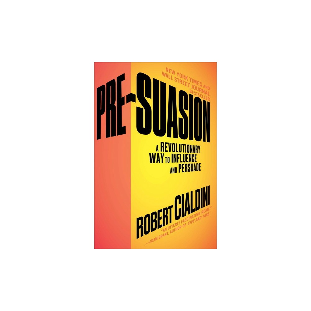Pre-Suasion : A Revolutionary Way to Influence and Persuade - Reprint by Robert Cialdini (Paperback)