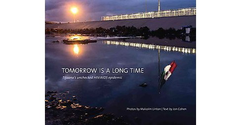 Tomorrow is a Long Time :  Tijuana's Unchecked HIV/AIDS Epidemic (Paperback) - image 1 of 1