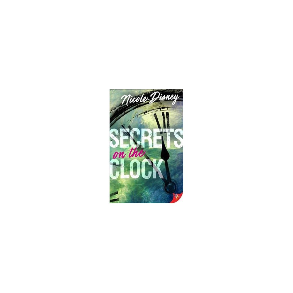 Secrets on the Clock - by Nicole Disney (Paperback)