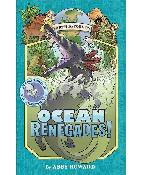 Earth Before Us 2 : Ocean Renegades! -  (Earth Before Us) by Abby Howard (Hardcover) - image 1 of 1