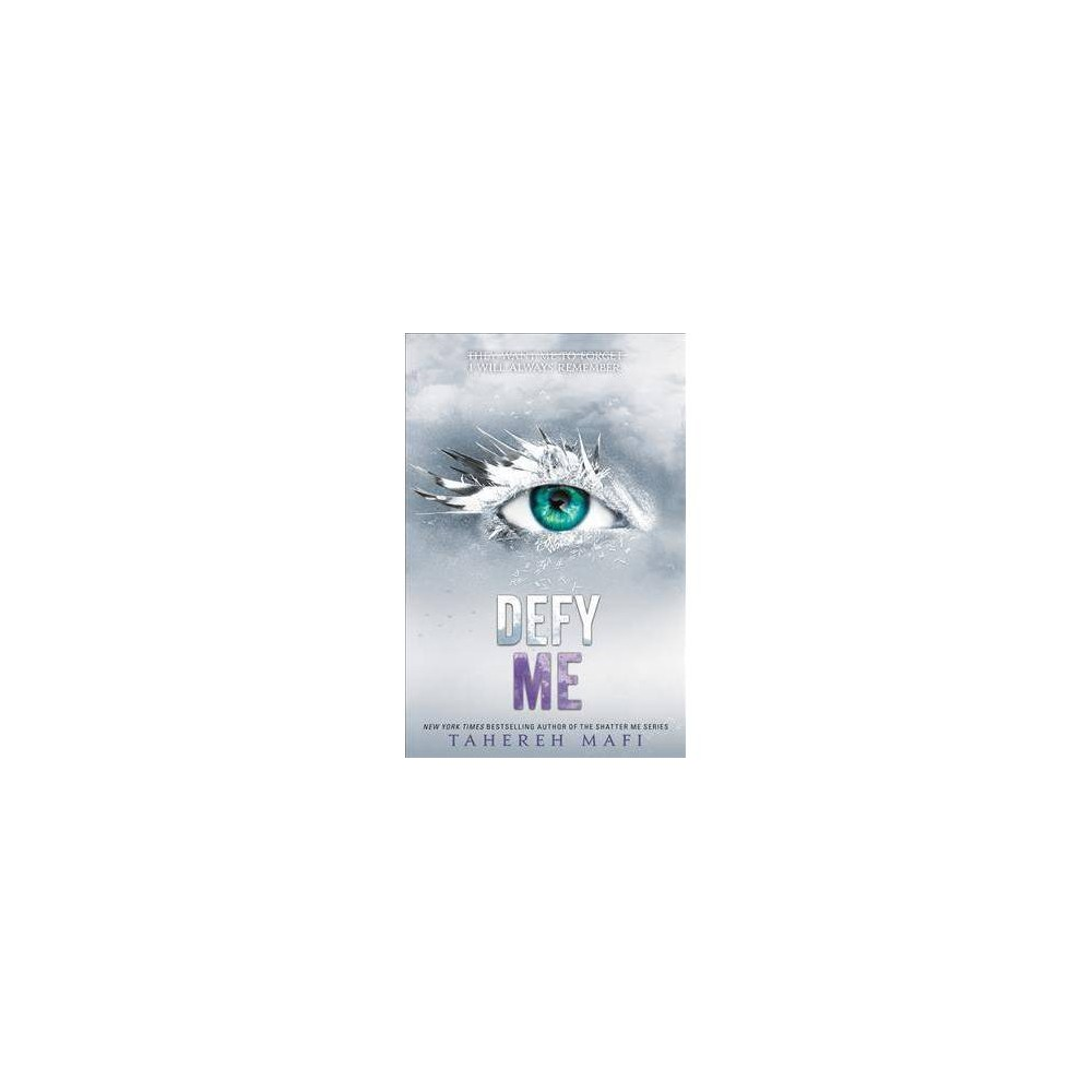 Defy Me - (Shatter Me) by Tahereh Mafi (Hardcover)