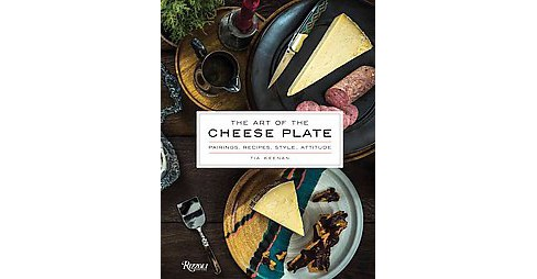 Art of the Cheese Plate : Pairings, Recipes, Style, Attitude (Hardcover) (Tia Keenan) - image 1 of 1