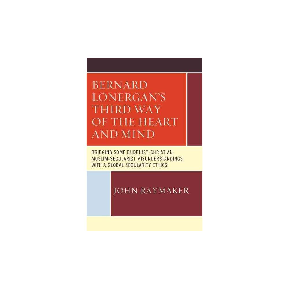 Bernard Lonergan's Third Way of the Heart and Mind : Bridging Some Buddhist-Christian-Muslim-Secularist