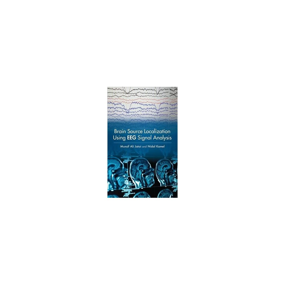 Brain Source Localization Using Eeg Signal Analysis (Hardcover) (Munsif Ali Jatoi & Nidal Kamel)