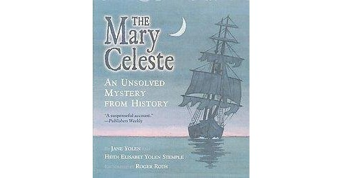 Mary Celeste : An Unsolved Mystery from History (Reprint) (Paperback) (Jane Yolen & Heidi Elisabet Yolen - image 1 of 1
