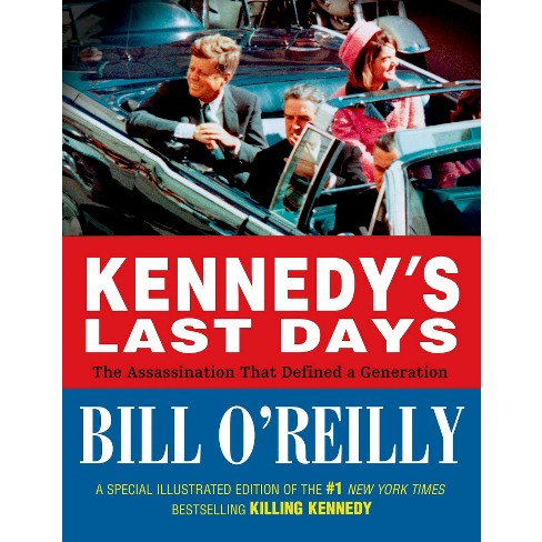 Kennedy's Last Days: The Assassination That Defined a Generation (Hardcover) by Bill O'Reilly - image 1 of 2