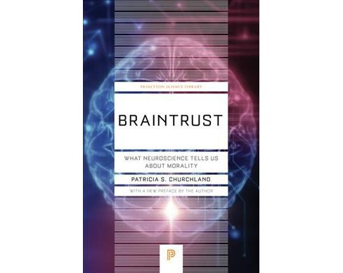 Braintrust : What Neuroscience Tells Us about Morality -  Reprint by Patricia S. Churchland (Paperback) - image 1 of 1