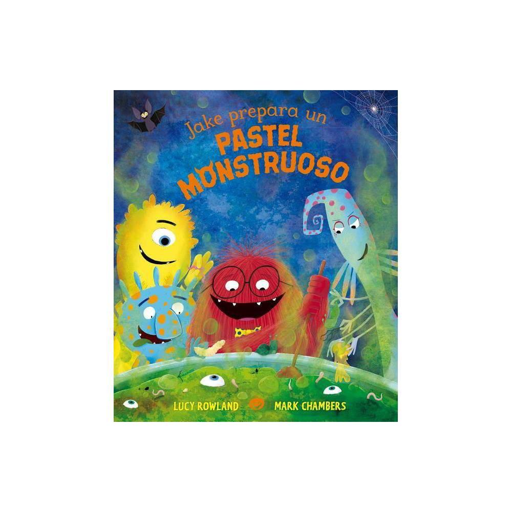 Jake Prepara Un Pastel Monstruoso By Lucy Rowland Hardcover