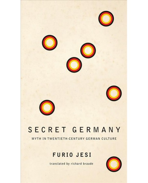 Secret Germany : Myth in Twentieth-century German Culture -  by Furio Jesi (Hardcover) - image 1 of 1