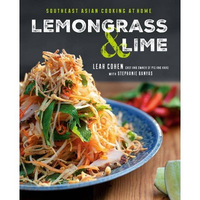 Lemongrass and Lime - by  Leah Cohen & Stephanie Banyas (Hardcover)
